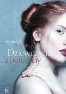 Dziewczyna z porcelany - Agnieszka Olejnik