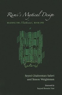 Rumi's Mystical Design: Reading the Mathnawi, Book One - Seyed Ghahreman Safavi, Simon Weightman