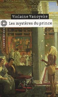 Les mystères du prince - Une enquête d'Alexandros l'Egyptien - Violaine Vanoyeke