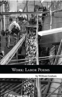 Work: Labor Poems - William Graham