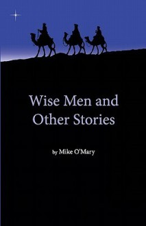 Wise Men and Other Stories - Mike O'Mary