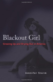 Blackout Girl: Growing Up and Drying Out in America - Jennifer Storm