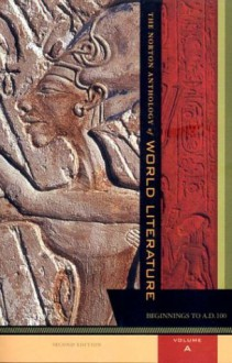 The Norton Anthology of World Literature, Volume A, Beginning to A.D. 100 - Sarah N. Lawall, Jerome W. Clinton, Bernard Knox, William G. Thalmann, René Wellek, Patricia Meyer Spacks, Stephen Owen, Lee Patterson, Robert Lyons Danly, Howard E. Hugo, Kenneth Douglas, P.M. Pasinetti, Heather James, John C. McGalliard, Indira Viswanathan Peterson,