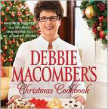 Debbie Macomber's Christmas Cookbook: Favorite Recipes and Holiday Traditions from My Home to Yours - Debbie Macomber