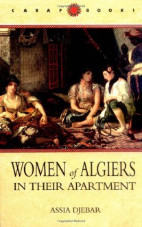 Women of Algiers in Their Apartment (Caribbean and African Literature) - Assia Djebar, Marjolijn (Translator) de Jager, Marjoli De Jager, Marjolijn De Jager, Clarisse Zimra