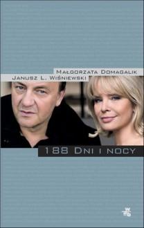 188 dni i nocy - Janusz Leon Wiśniewski, Małgorzata Domagalik