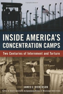 Inside America's Concentration Camps: Two Centuries of Internment and Torture - James L. Dickerson