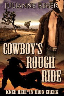 Cowboy's Rough Ride: Knee Deep in Iron Creek - Julianne Reyer