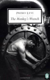 The Monkey's Wrench - Primo Levi, William Weaver, Ruth Feldman, Ruth Tenzer Feldman