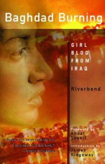 Baghdad Burning: Girl Blog from Iraq - Riverbend, Alia Mamdouh, James Ridgeway
