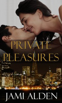 Private Pleasures - Jami Alden