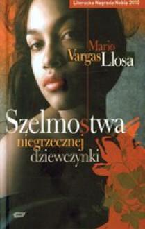 Szelmostwa niegrzecznej dziewczynki - Mario Vargas Llosa, Marzena Chrobak