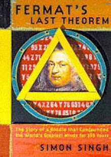 Fermat's Last Theorem: The Story of a Riddle that Confounded the World's Greatest Minds for 358 Years - Simon Singh