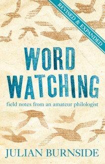 Word Watching: Field Notes from an Amateur Philologist - Julian Burnside
