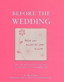 Before the Wedding: Fun and Provocative Questions to Prepare You for Married Life - Alex A. Lluch