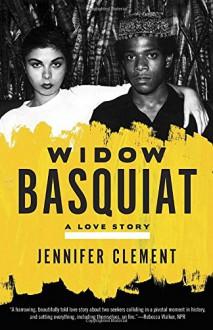 Widow Basquiat: A Love Story - Jennifer Clement