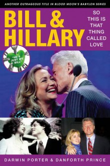Bill & Hillary: So This Is That Thing Called Love - Darwin Porter and Danforth Prince