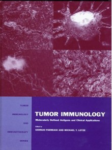 Tumor Immunology (Tumor Immunology and Immunotherapy) - Michael T.Lotze, Giorgio Parmiani, Michael T. Lotze