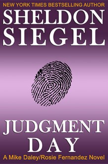 Judgment Day (Mike Daley/Rosie Fernandez Mystery, #6) - Sheldon Siegel