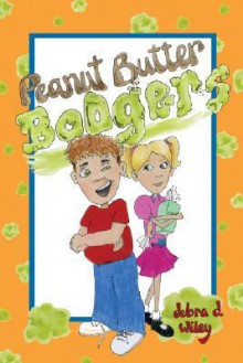 Peanut Butter Boogers - Debra D. Wiley