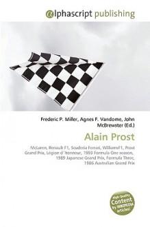 Alain Prost - Agnes F. Vandome, John McBrewster, Sam B Miller II