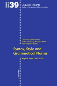 Syntax, Style and Grammatical Norms: English from 1500-2000 - C. Dalton-puffer