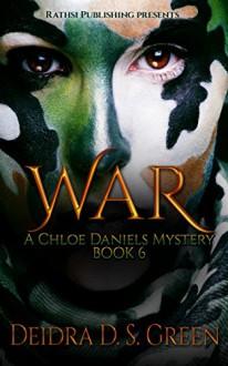 WAR: The 6th Installment in the Chloe Daniels Mysteries - Deidra D. S. Green,Lashawone Powell