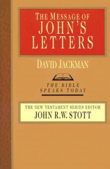 The Message of John's Letters - David Jackman