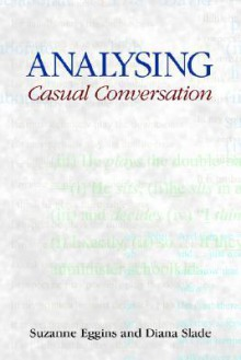 Analysing Casual Conversation (EQUINOX TEXTBOOKS & SURVEYS IN LINGUISTICS) - Suzanne Eggins, Diana Slade