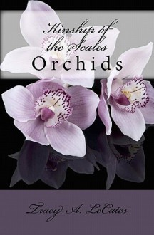 Kinship of the Scales: Orchids - Tracy A. LeCates