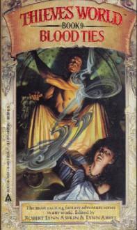 Thieves' World No. 09 : Blood Ties - Robert L. (editor); Abbey, Lynn (editor) Asprin