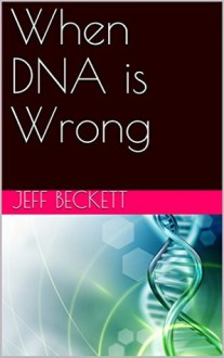When DNA Is Wrong - Jeff Beckett