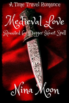 Time Travel Romance - Medieval Love: Reunited by Dagger Heart Spell (Time Travel Romance Book) - Nina Moon