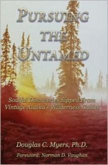 Pursuing the Untamed - Doug Myers, Myers Douglas