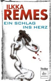 Ein Schlag ins Herz - Ilkka Remes, Stefan Moster