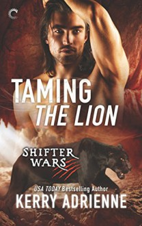 Taming the Lion (Shifter Wars Book 3) - Kerry Adrienne
