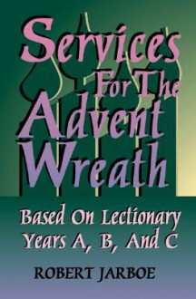 Services for the Advent Wreath - Robert S. Jarboe