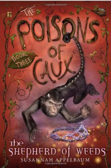 The Poisons of Caux: The Shepherd of Weeds (Book III) - Susannah Appelbaum, Andrea Offermann
