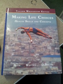 Making Life Choices: Health Skills and Concepts - Frances Sienkiewicz Sizer