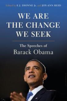 We Are the Change We Seek: The Speeches of Barack Obama - E.J. Dionne Jr.,Joy-Ann Reid