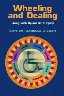 Wheeling and Dealing: Living with Spinal Cord Injury - Esther Isabelle Wilder