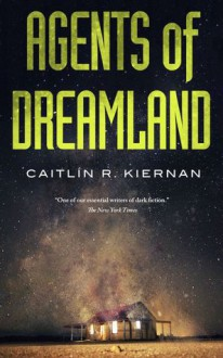 Agents of Dreamland - Caitlín R. Kiernan