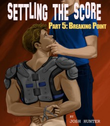 Settling the Score - Part 5: Breaking Point - Josh Hunter