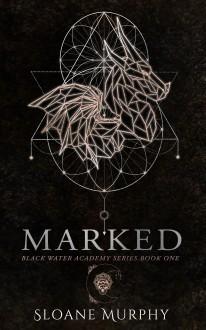 Marked (Black Water Academy #1) - Sloane Murphy