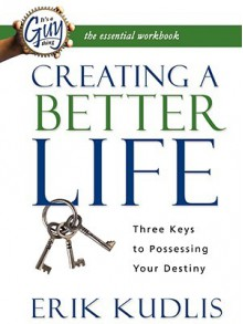 Creating a Better Life Workbook - Erik Kudlis