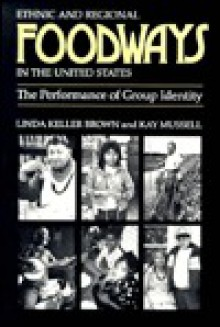 Ethnic and Regional Foodways in the United States: The Performance of Group Identity - Linda Keller Brown, Kay Mussell