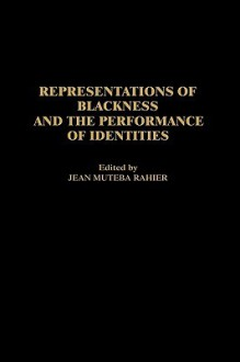 Representations of Blackness and the Performance of Identities - Jean Muteba Rahier