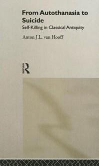 From Autothanasia to Suicide - Anton van Hooff