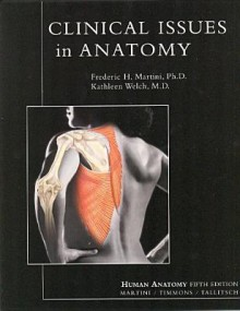 Clinical Issues in Anatomy - Frederic H. Martini, Kathleen Welch