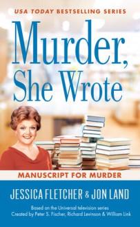 Murder, She Wrote: Manuscript for Murder - Jessica Fletcher,Jon Land